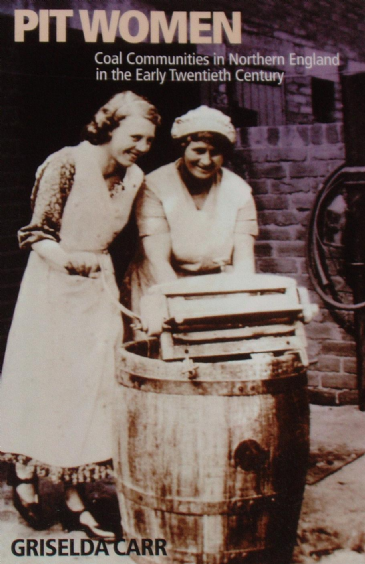 Pit Women, Coal Communities in Northern England in the Early Twentieth Century, by Griselda Carr